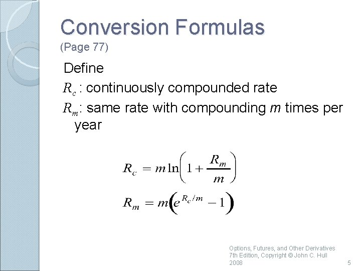 Conversion Formulas (Page 77) Define Rc : continuously compounded rate Rm: same rate with