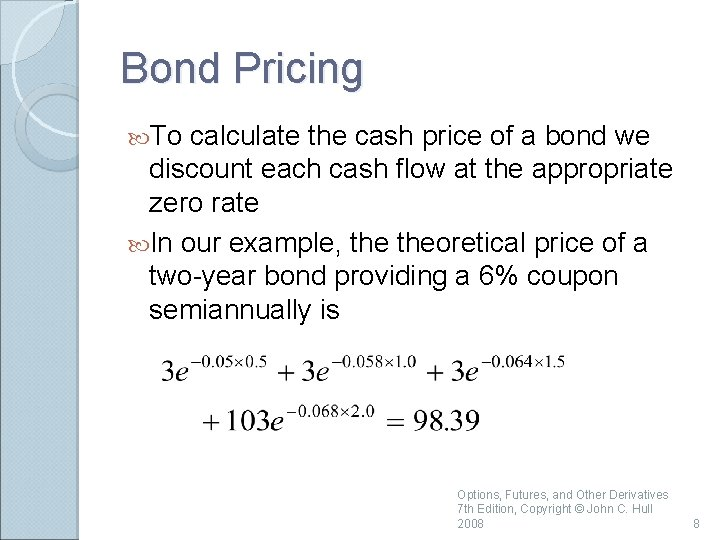 Bond Pricing To calculate the cash price of a bond we discount each cash