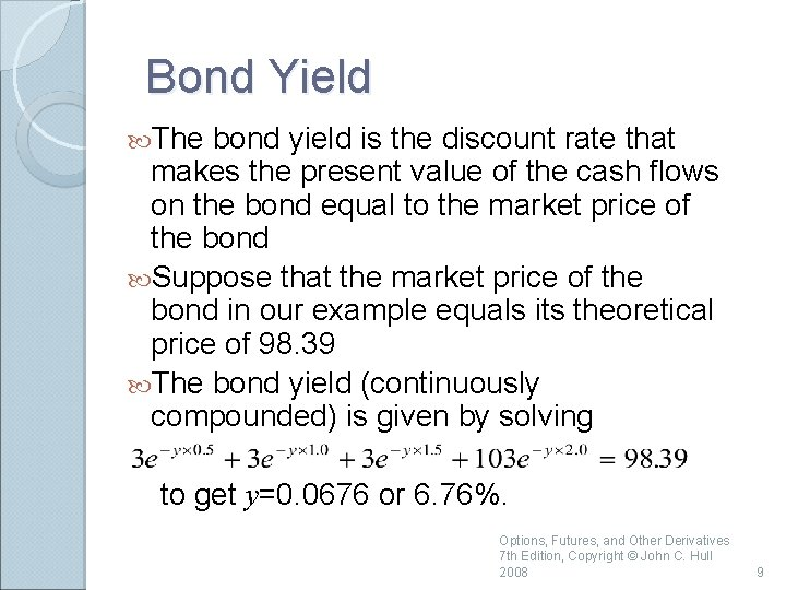 Bond Yield The bond yield is the discount rate that makes the present value