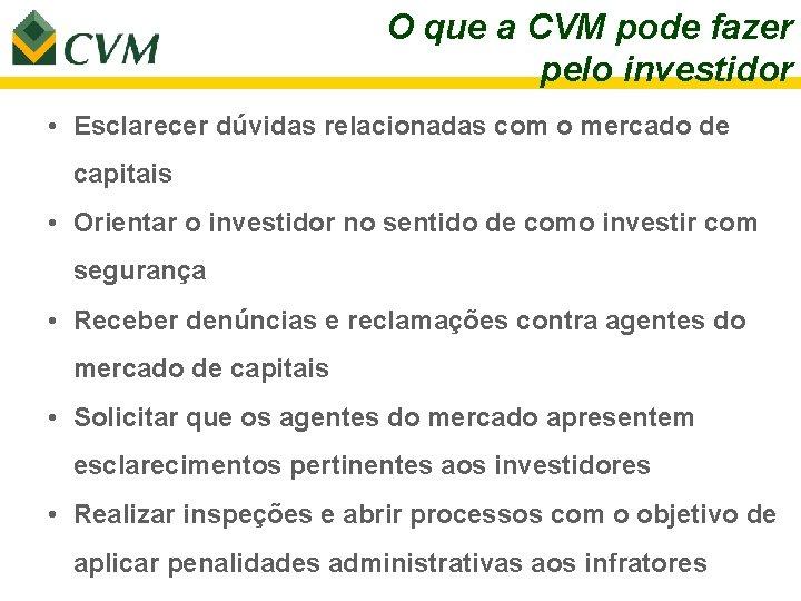 O que a CVM pode fazer pelo investidor • Esclarecer dúvidas relacionadas com o