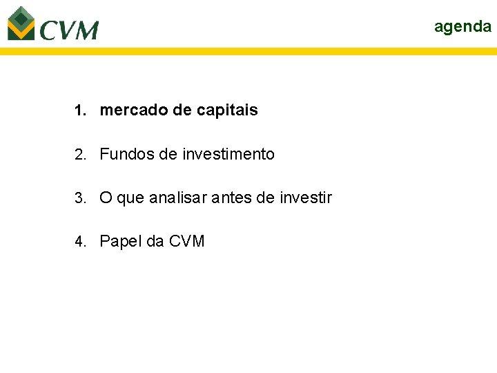 agenda 1. mercado de capitais 2. Fundos de investimento 3. O que analisar antes