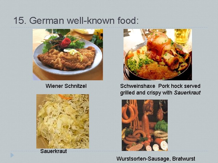 15. German well-known food: Wiener Schnitzel Schweinshaxe Pork hock served grilled and crispy with