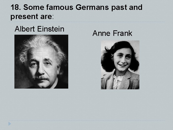 18. Some famous Germans past and present are: Albert Einstein Anne Frank