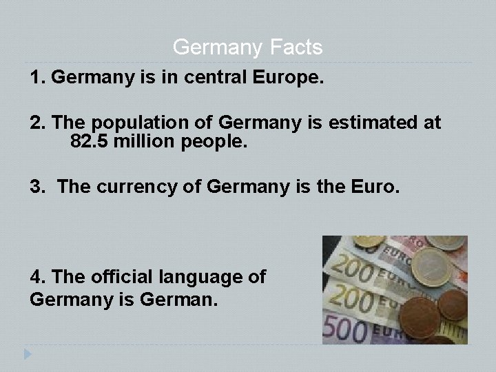 Germany Facts 1. Germany is in central Europe. 2. The population of Germany is