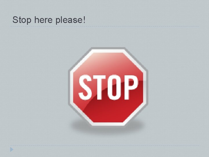Stop here please!