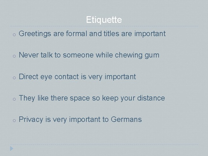 Etiquette o Greetings are formal and titles are important o Never talk to someone