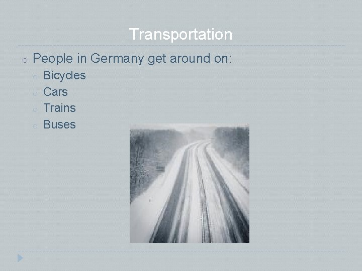 Transportation o People in Germany get around on: o o Bicycles Cars Trains Buses