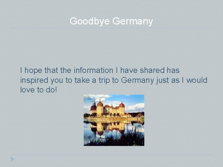 Goodbye Germany I hope that the information I have shared has inspired you to