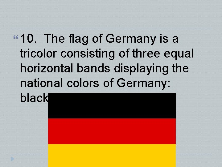 10. The flag of Germany is a tricolor consisting of three equal horizontal