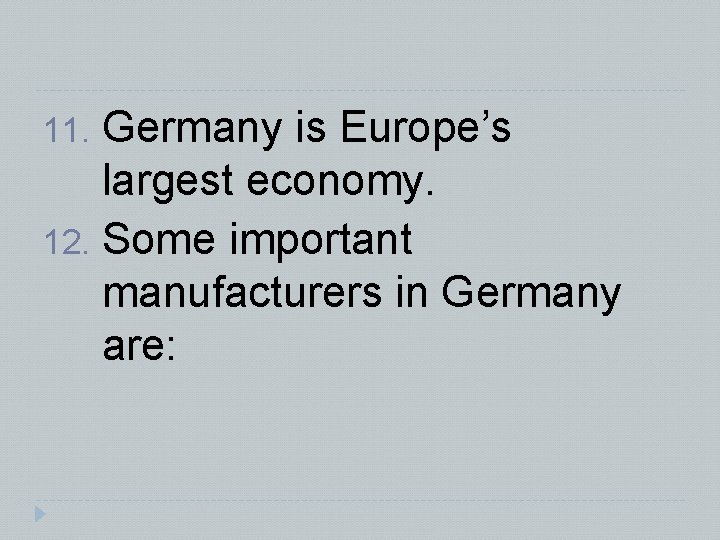 Germany is Europe's largest economy. 12. Some important manufacturers in Germany are: 11.