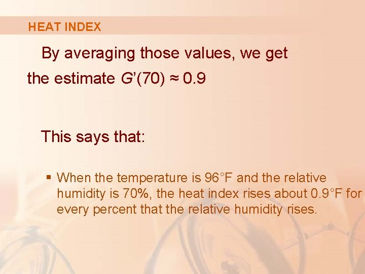HEAT INDEX By averaging those values, we get the estimate G'(70) ≈ 0. 9