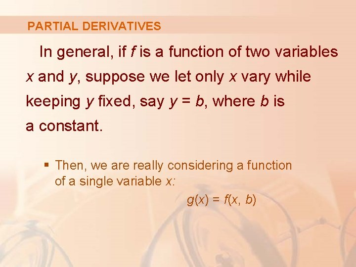 PARTIAL DERIVATIVES In general, if f is a function of two variables x and