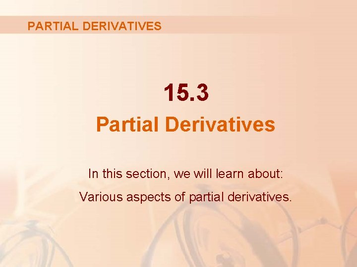 PARTIAL DERIVATIVES 15. 3 Partial Derivatives In this section, we will learn about: Various