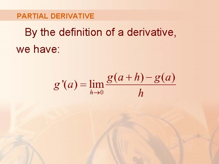 PARTIAL DERIVATIVE By the definition of a derivative, we have:
