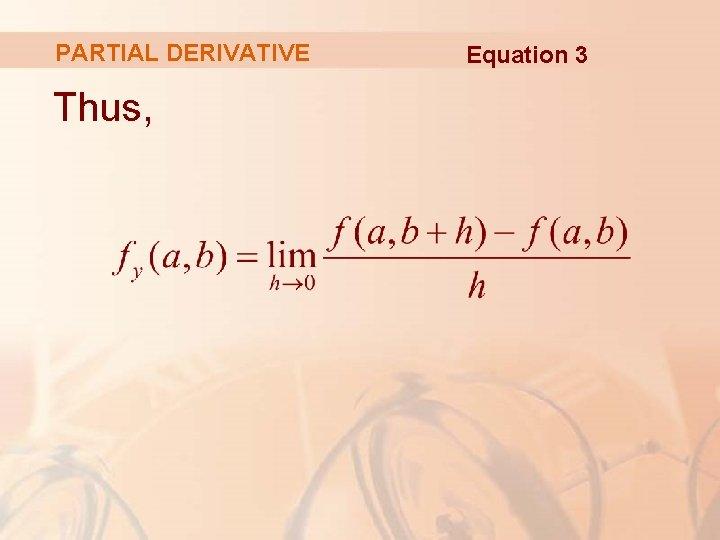 PARTIAL DERIVATIVE Thus, Equation 3