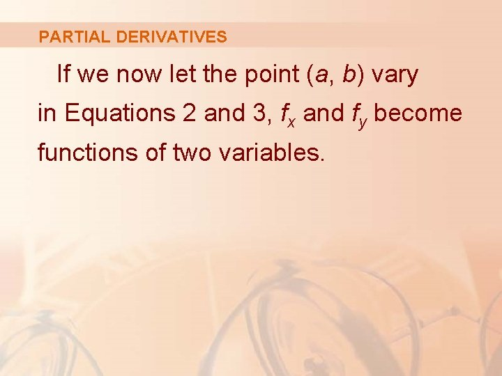 PARTIAL DERIVATIVES If we now let the point (a, b) vary in Equations 2