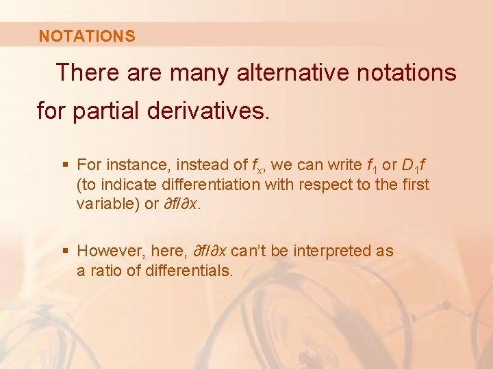 NOTATIONS There are many alternative notations for partial derivatives. § For instance, instead of