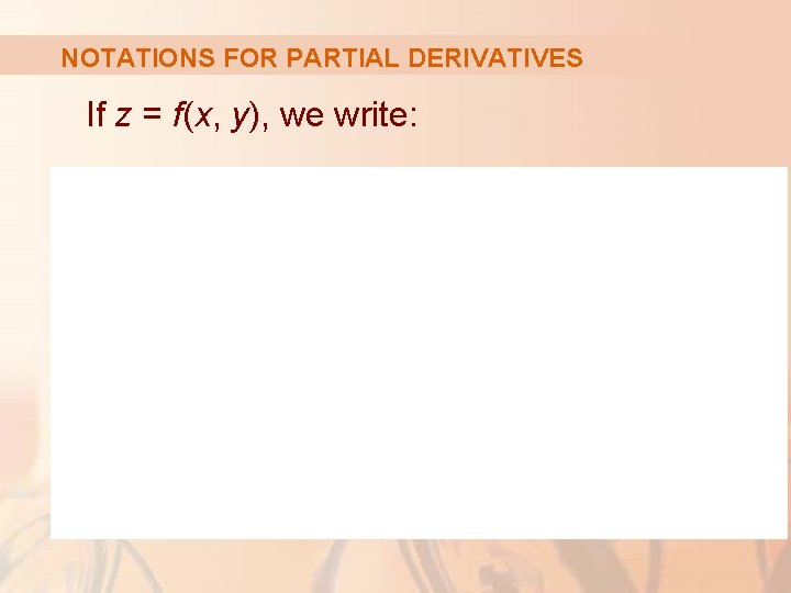 NOTATIONS FOR PARTIAL DERIVATIVES If z = f(x, y), we write: