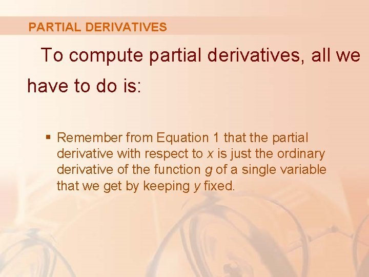 PARTIAL DERIVATIVES To compute partial derivatives, all we have to do is: § Remember