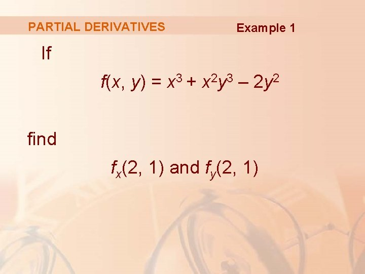 PARTIAL DERIVATIVES Example 1 If f(x, y) = x 3 + x 2 y
