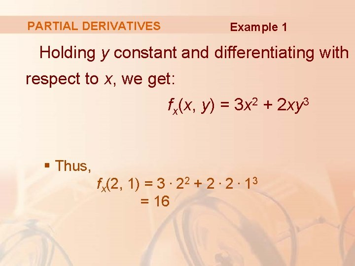PARTIAL DERIVATIVES Example 1 Holding y constant and differentiating with respect to x, we
