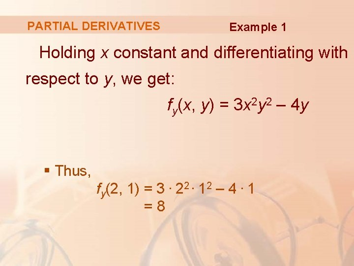 PARTIAL DERIVATIVES Example 1 Holding x constant and differentiating with respect to y, we