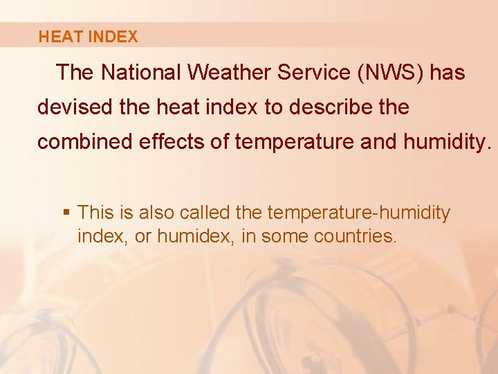 HEAT INDEX The National Weather Service (NWS) has devised the heat index to describe