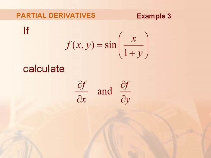 PARTIAL DERIVATIVES If calculate Example 3