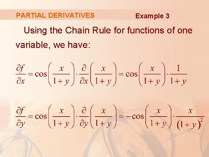 PARTIAL DERIVATIVES Example 3 Using the Chain Rule for functions of one variable, we