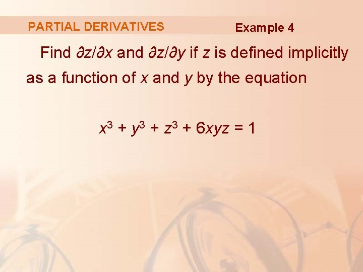 PARTIAL DERIVATIVES Example 4 Find ∂z/∂x and ∂z/∂y if z is defined implicitly as