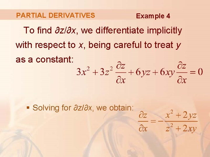 PARTIAL DERIVATIVES Example 4 To find ∂z/∂x, we differentiate implicitly with respect to x,