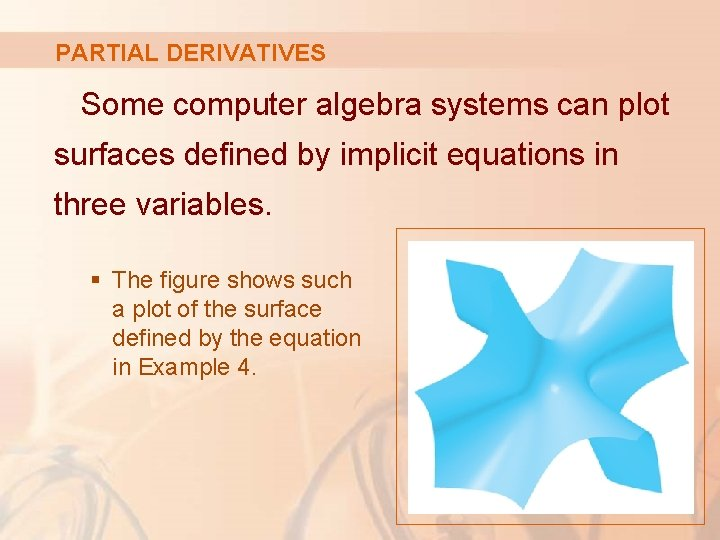 PARTIAL DERIVATIVES Some computer algebra systems can plot surfaces defined by implicit equations in