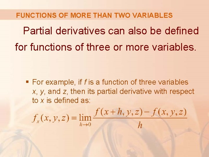 FUNCTIONS OF MORE THAN TWO VARIABLES Partial derivatives can also be defined for functions