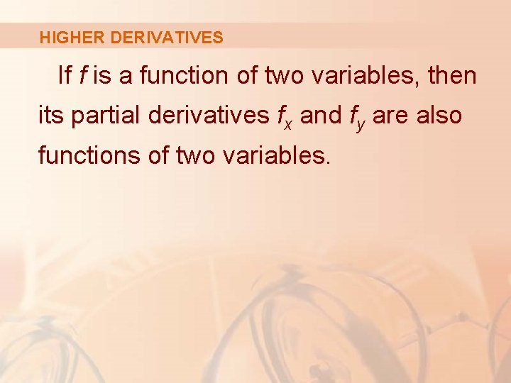 HIGHER DERIVATIVES If f is a function of two variables, then its partial derivatives