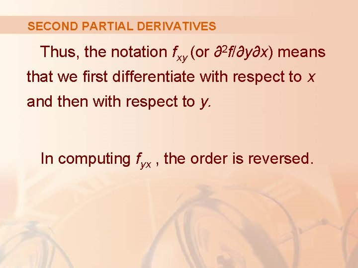 SECOND PARTIAL DERIVATIVES Thus, the notation fxy (or ∂2 f/∂y∂x) means that we first