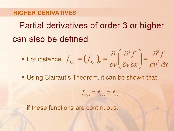 HIGHER DERIVATIVES Partial derivatives of order 3 or higher can also be defined. §