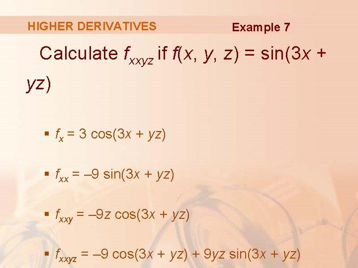 HIGHER DERIVATIVES Example 7 Calculate fxxyz if f(x, y, z) = sin(3 x +