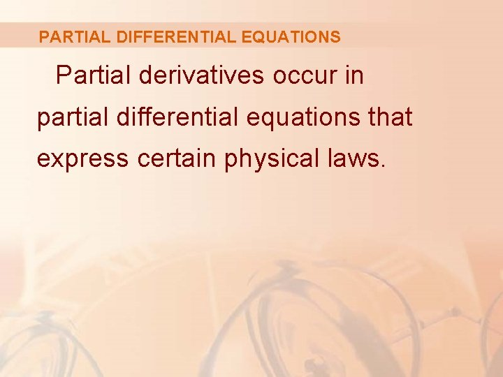 PARTIAL DIFFERENTIAL EQUATIONS Partial derivatives occur in partial differential equations that express certain physical