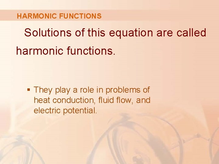 HARMONIC FUNCTIONS Solutions of this equation are called harmonic functions. § They play a