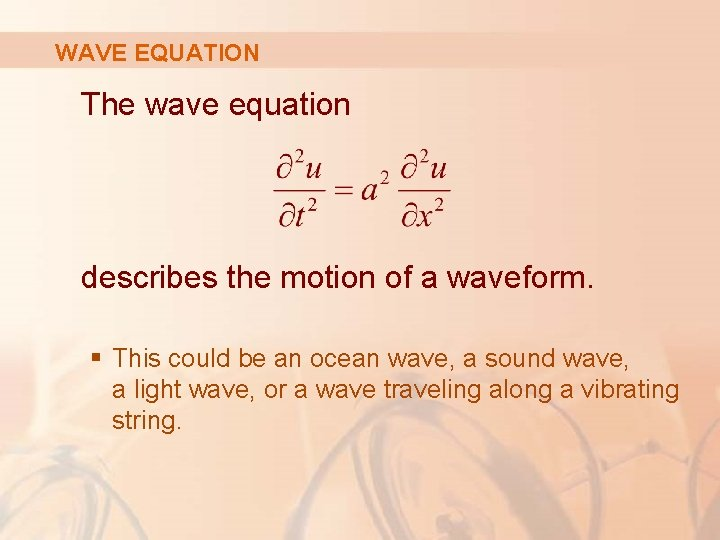 WAVE EQUATION The wave equation describes the motion of a waveform. § This could