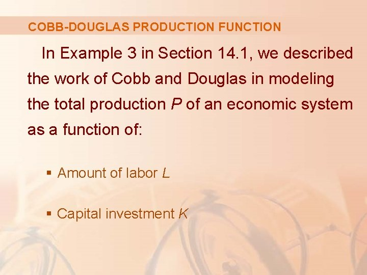 COBB-DOUGLAS PRODUCTION FUNCTION In Example 3 in Section 14. 1, we described the work