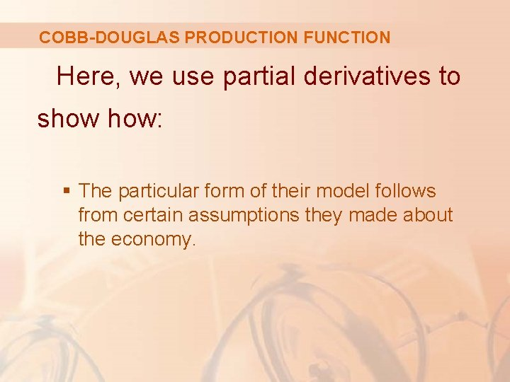 COBB-DOUGLAS PRODUCTION FUNCTION Here, we use partial derivatives to show how: § The particular