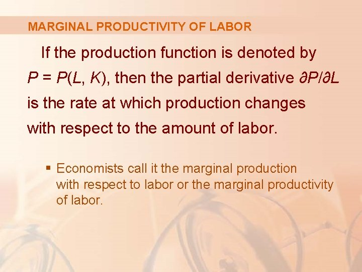 MARGINAL PRODUCTIVITY OF LABOR If the production function is denoted by P = P(L,