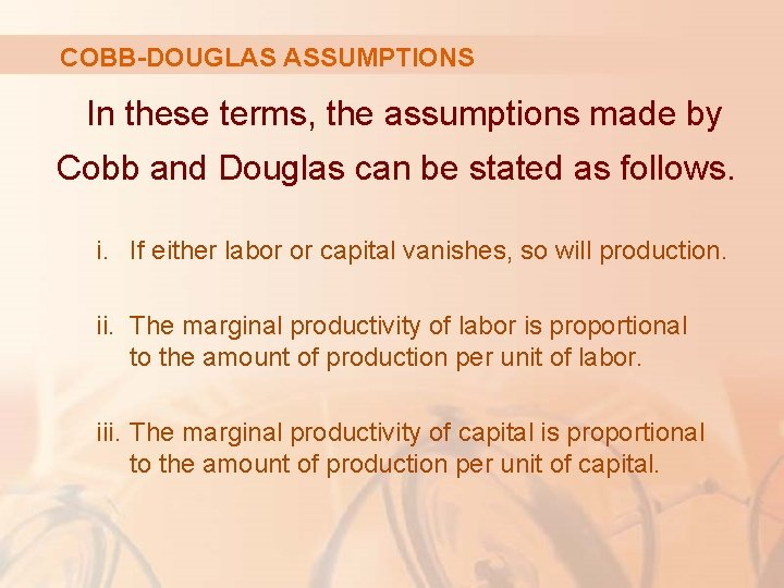 COBB-DOUGLAS ASSUMPTIONS In these terms, the assumptions made by Cobb and Douglas can be