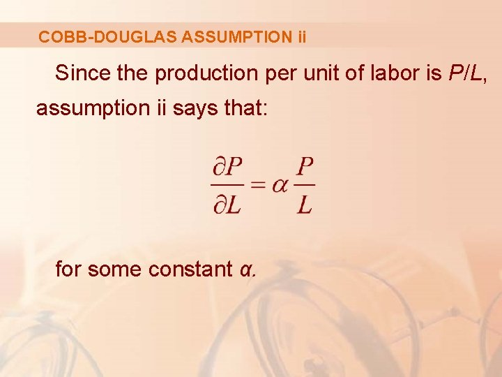 COBB-DOUGLAS ASSUMPTION ii Since the production per unit of labor is P/L, assumption ii
