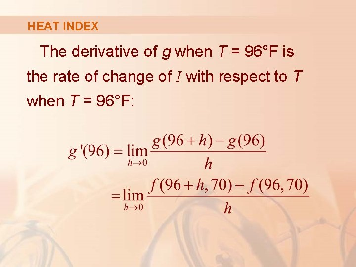 HEAT INDEX The derivative of g when T = 96°F is the rate of