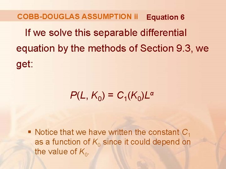 COBB-DOUGLAS ASSUMPTION ii Equation 6 If we solve this separable differential equation by the