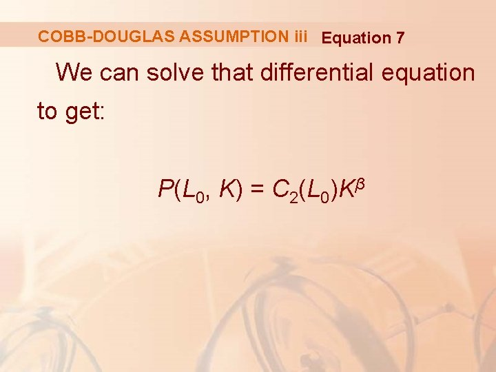 COBB-DOUGLAS ASSUMPTION iii Equation 7 We can solve that differential equation to get: P(L