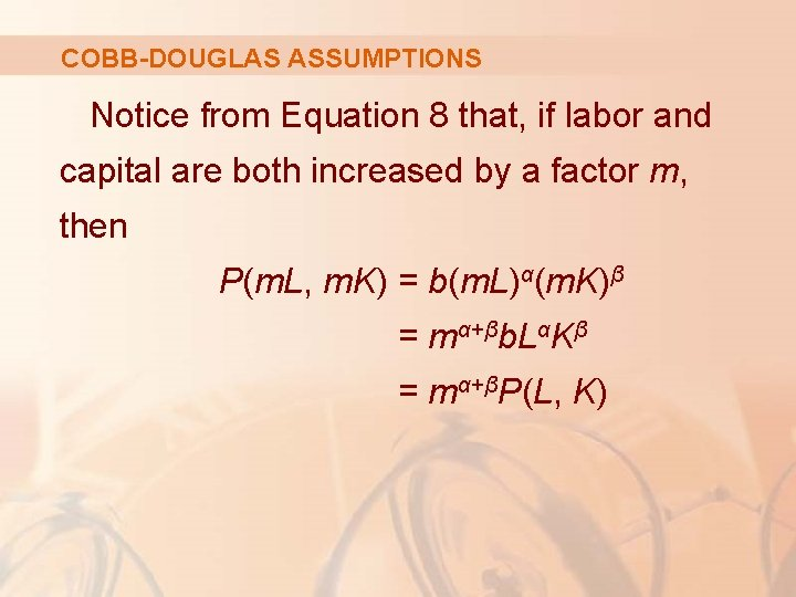 COBB-DOUGLAS ASSUMPTIONS Notice from Equation 8 that, if labor and capital are both increased