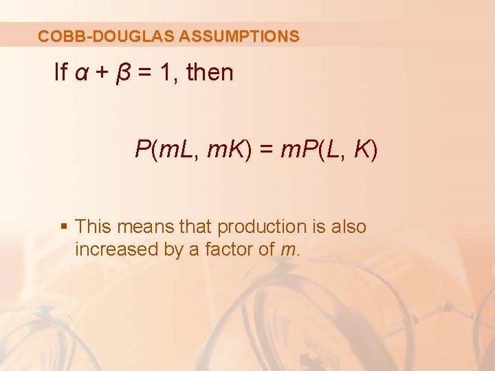 COBB-DOUGLAS ASSUMPTIONS If α + β = 1, then P(m. L, m. K) =